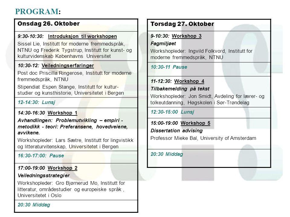 PROGRAM: Onsdag 26. Oktober 9:30-10:30: Introduksjon til workshopen Sissel Lie, Institutt for moderne fremmedspråk, NTNU og Frederik Tygstrup, Institu
