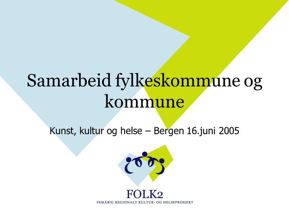 Samarbeid fylkeskommune og kommune Kunst, kultur og helse – Bergen 16.juni 2005