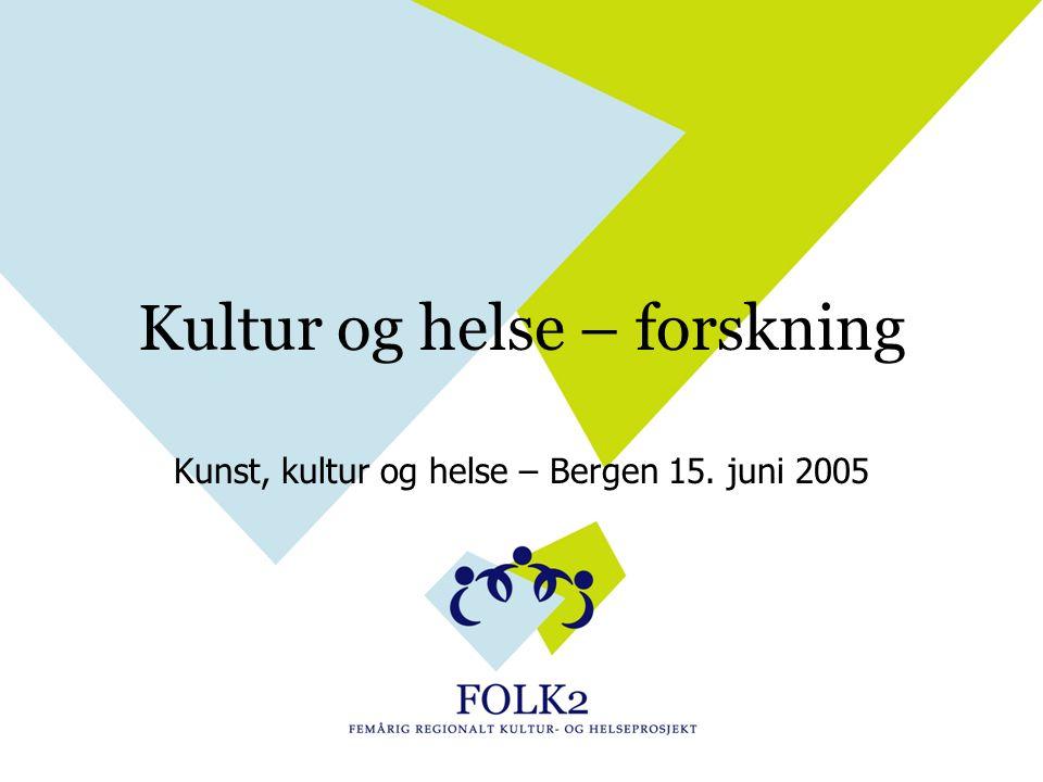 Kultur og helse – forskning Kunst, kultur og helse – Bergen 15. juni 2005