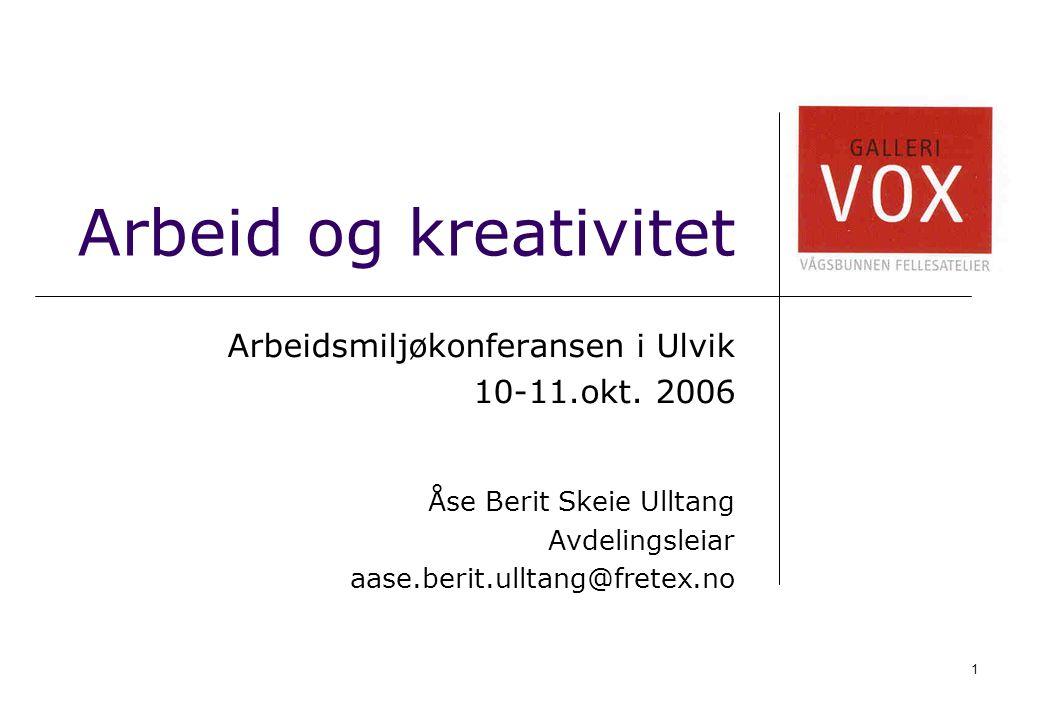 1 Arbeid og kreativitet Arbeidsmiljøkonferansen i Ulvik 10-11.okt. 2006 Åse Berit Skeie Ulltang Avdelingsleiar aase.berit.ulltang@fretex.no