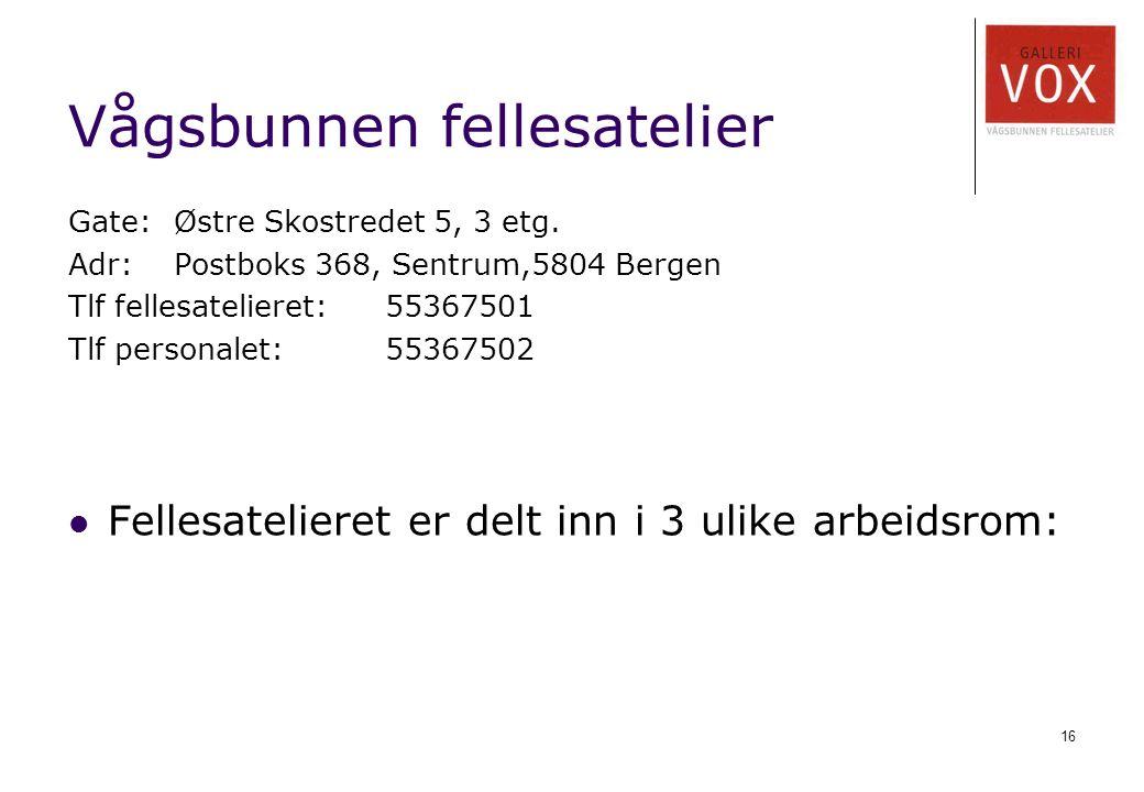 16 Vågsbunnen fellesatelier Gate:Østre Skostredet 5, 3 etg. Adr:Postboks 368, Sentrum,5804 Bergen Tlf fellesatelieret:55367501 Tlf personalet: 5536750