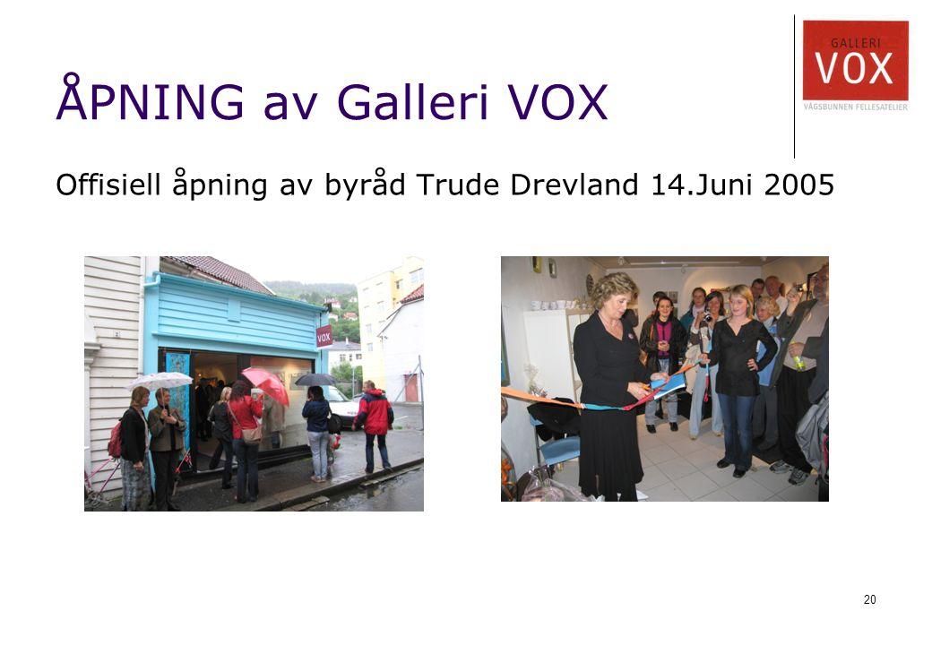 20 ÅPNING av Galleri VOX Offisiell åpning av byråd Trude Drevland 14.Juni 2005