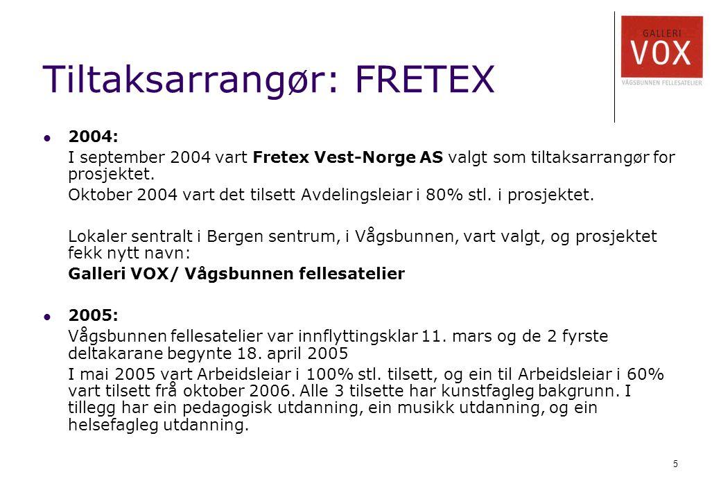 5 Tiltaksarrangør: FRETEX 2004: I september 2004 vart Fretex Vest-Norge AS valgt som tiltaksarrangør for prosjektet. Oktober 2004 vart det tilsett Avd