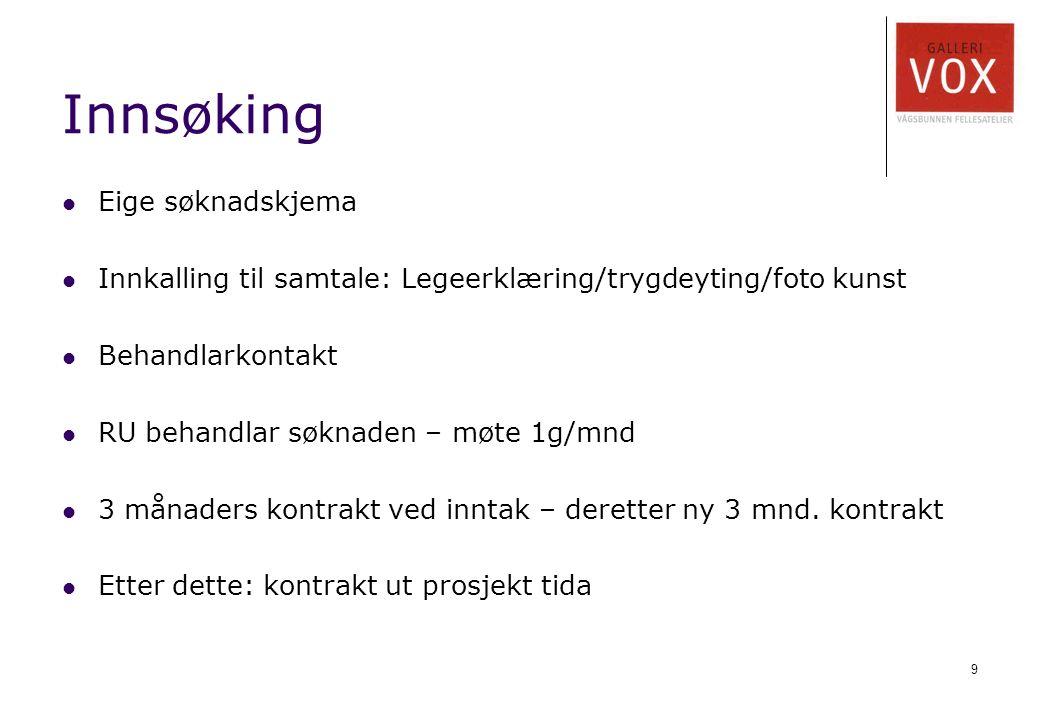 9 Innsøking Eige søknadskjema Innkalling til samtale: Legeerklæring/trygdeyting/foto kunst Behandlarkontakt RU behandlar søknaden – møte 1g/mnd 3 månaders kontrakt ved inntak – deretter ny 3 mnd.
