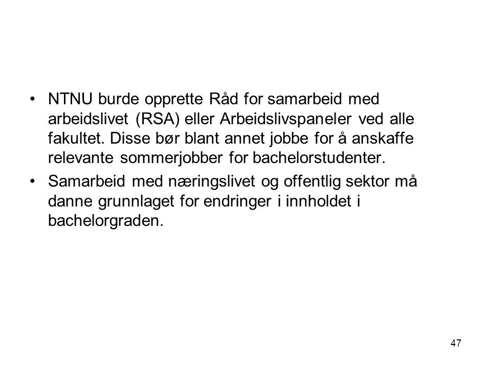 47 NTNU burde opprette Råd for samarbeid med arbeidslivet (RSA) eller Arbeidslivspaneler ved alle fakultet.