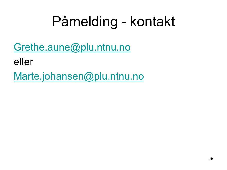 59 Påmelding - kontakt Grethe.aune@plu.ntnu.no eller Marte.johansen@plu.ntnu.no
