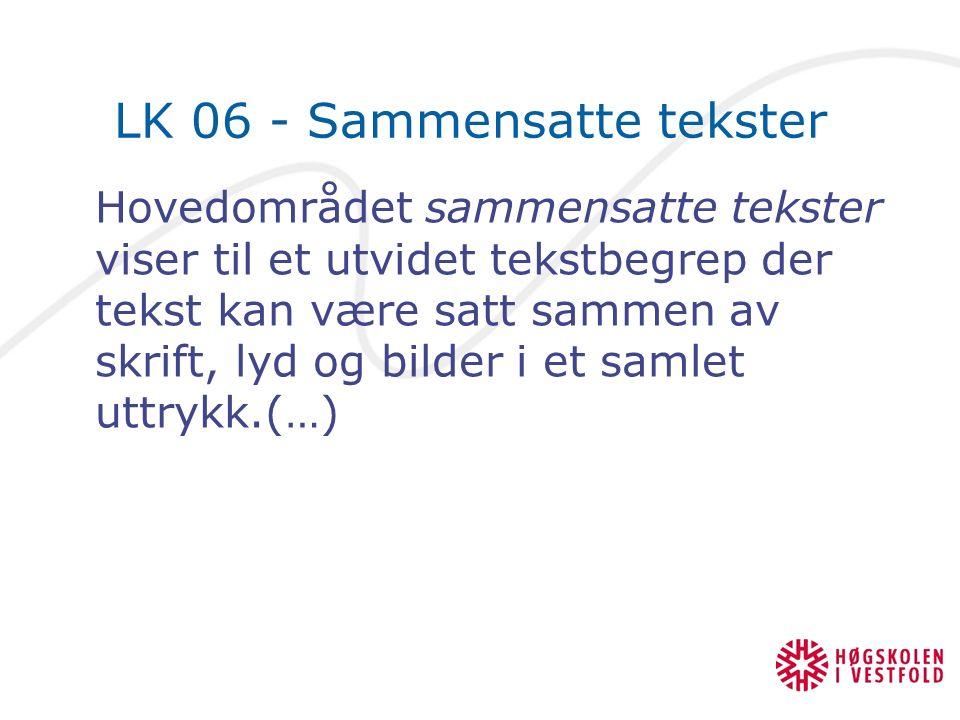 LK 06 - Sammensatte tekster Hovedområdet sammensatte tekster viser til et utvidet tekstbegrep der tekst kan være satt sammen av skrift, lyd og bilder i et samlet uttrykk.(…)