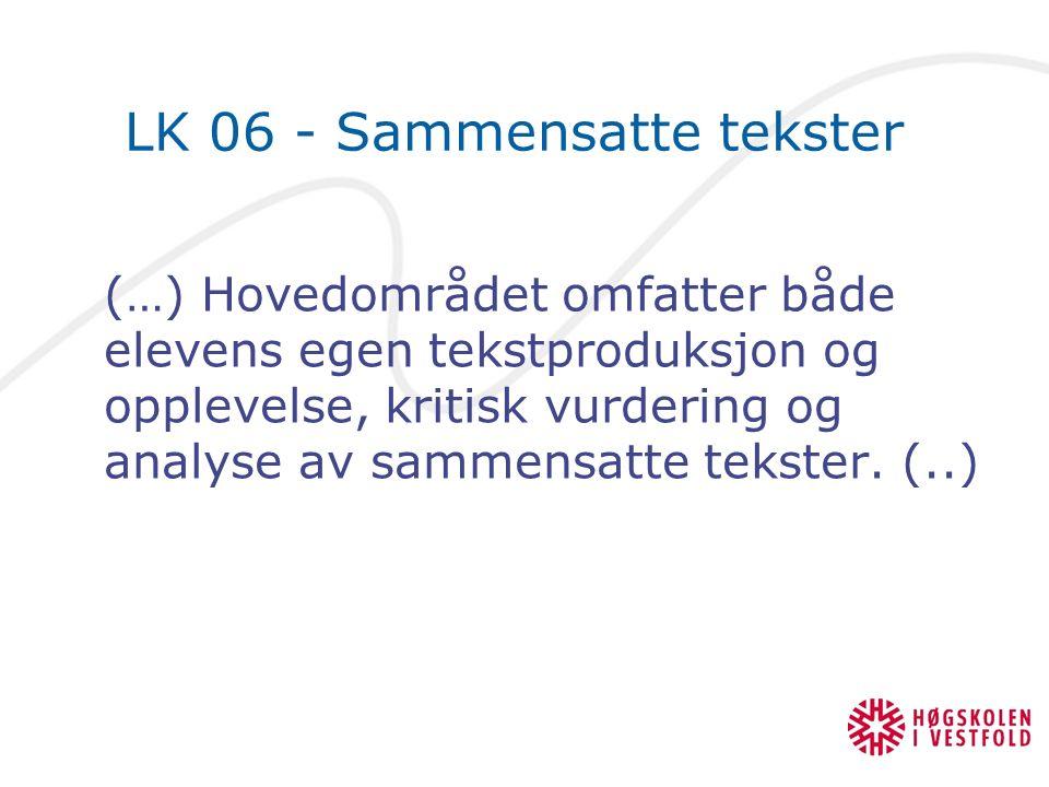 LK 06 - Sammensatte tekster (…) Hovedområdet omfatter både elevens egen tekstproduksjon og opplevelse, kritisk vurdering og analyse av sammensatte tekster.