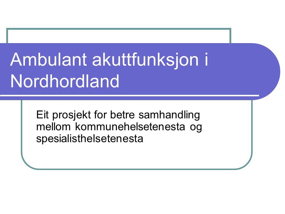 Ambulant akuttfunksjon i Nordhordland Eit prosjekt for betre samhandling mellom kommunehelsetenesta og spesialisthelsetenesta
