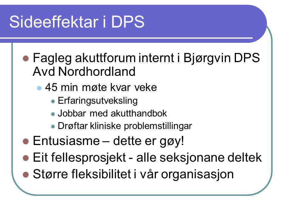 Sideeffektar i DPS Fagleg akuttforum internt i Bjørgvin DPS Avd Nordhordland 45 min møte kvar veke Erfaringsutveksling Jobbar med akutthandbok Drøftar kliniske problemstillingar Entusiasme – dette er gøy.