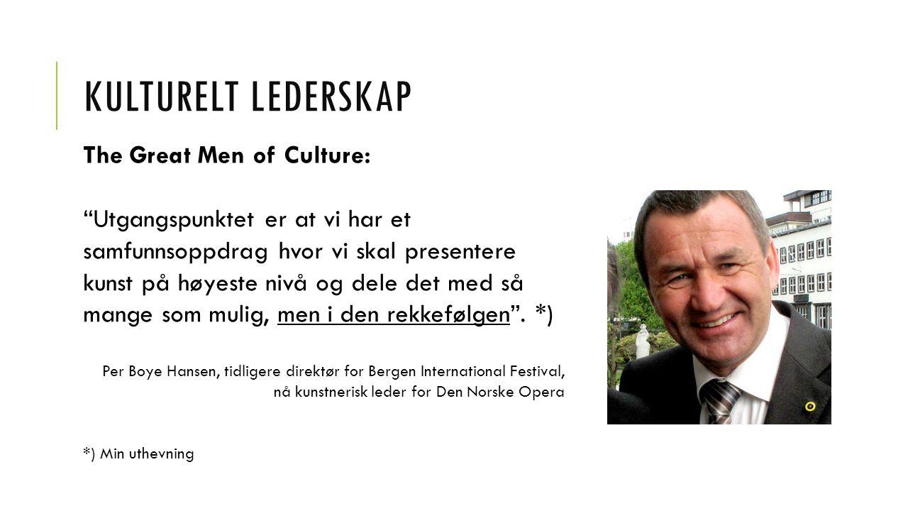 KULTURELT LEDERSKAP The Great Men of Culture: Utgangspunktet er at vi har et samfunnsoppdrag hvor vi skal presentere kunst på høyeste nivå og dele det med så mange som mulig, men i den rekkefølgen .