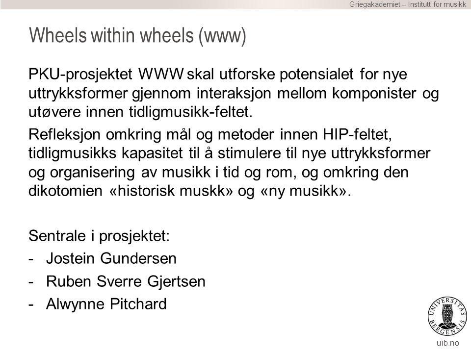 uib.no Wheels within wheels (www) PKU-prosjektet WWW skal utforske potensialet for nye uttrykksformer gjennom interaksjon mellom komponister og utøvere innen tidligmusikk-feltet.