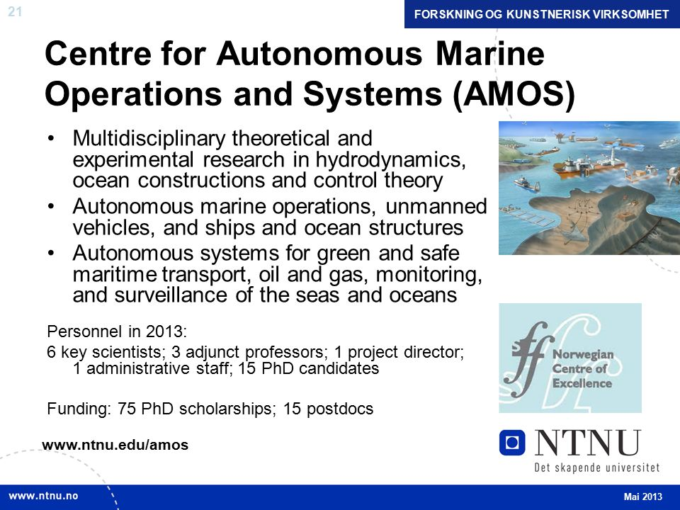 21 Centre for Autonomous Marine Operations and Systems (AMOS) Multidisciplinary theoretical and experimental research in hydrodynamics, ocean construc
