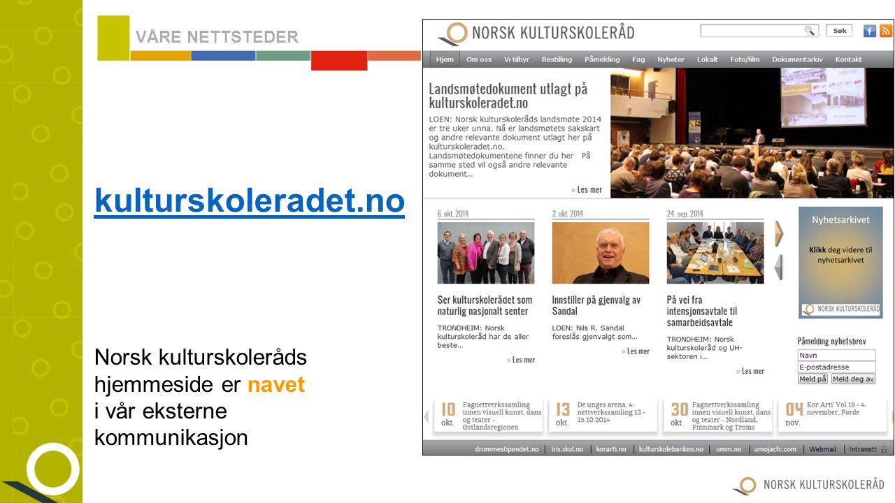 I tillegg til kulturskoleradet.no har Norsk kulturskoleråd ansvar for fem andre nyttige nettstederkulturskoleradet.no drommestipendet.no iris.skul.no korarti.no kulturskolebanken.no umm.no Fem andre nyttige nettsteder I tillegg er vi på FacebookFacebook VÅRE NETTSTEDER