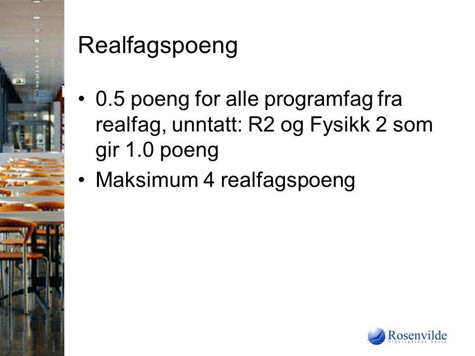 Realfagspoeng 0.5 poeng for alle programfag fra realfag, unntatt: R2 og Fysikk 2 som gir 1.0 poeng Maksimum 4 realfagspoeng