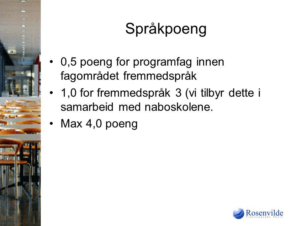 Språkpoeng 0,5 poeng for programfag innen fagområdet fremmedspråk 1,0 for fremmedspråk 3 (vi tilbyr dette i samarbeid med naboskolene.