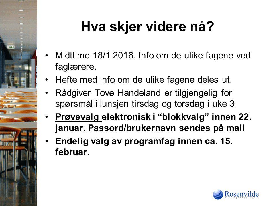 Hva skjer videre nå. Midttime 18/1 2016. Info om de ulike fagene ved faglærere.