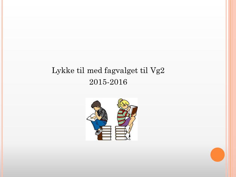 Lykke til med fagvalget til Vg2 2015-2016