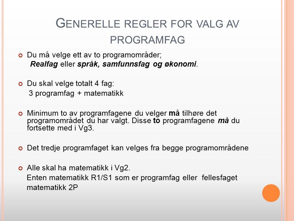 G ENERELLE REGLER FOR VALG AV PROGRAMFAG Du må velge ett av to programområder; Realfag eller språk, samfunnsfag og økonomi.