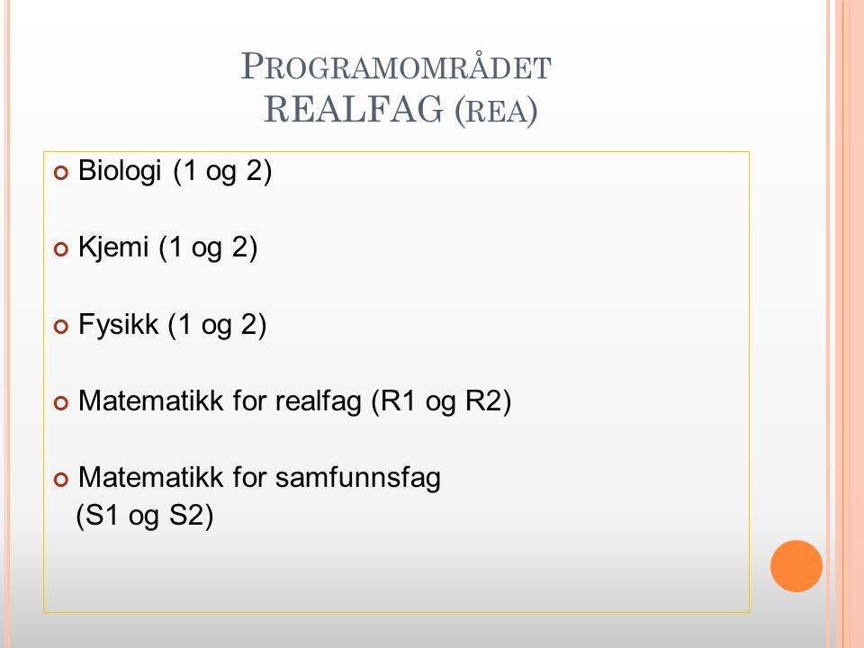 P ROGRAMOMRÅDET REALFAG ( REA ) Biologi (1 og 2) Kjemi (1 og 2) Fysikk (1 og 2) Matematikk for realfag (R1 og R2) Matematikk for samfunnsfag (S1 og S2)
