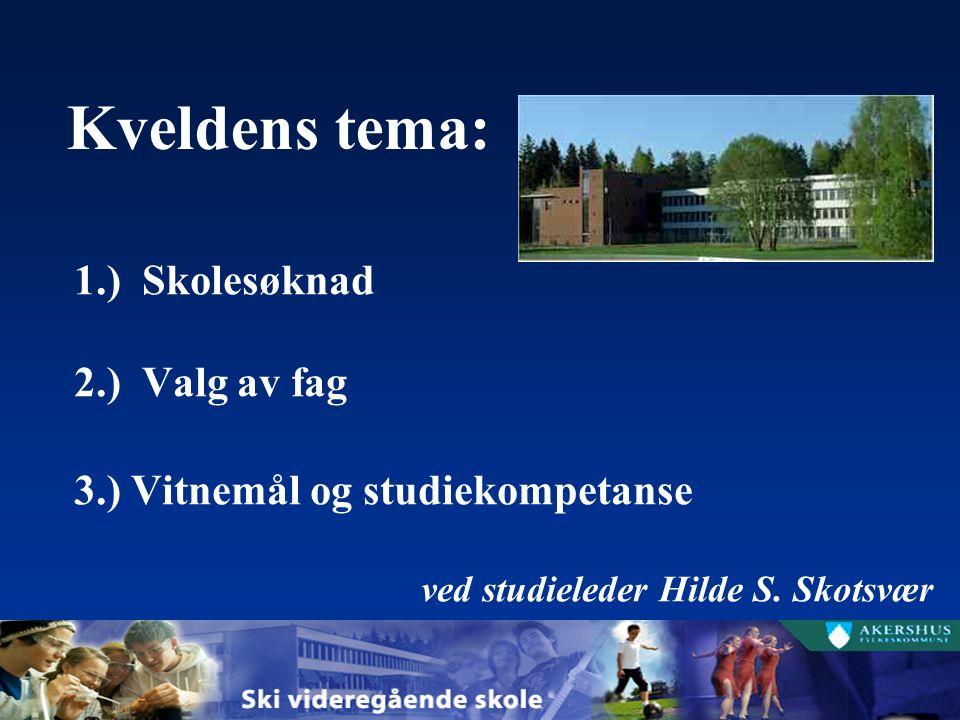 Kveldens tema: 1.) Skolesøknad 2.) Valg av fag 3.) Vitnemål og studiekompetanse ved studieleder Hilde S.