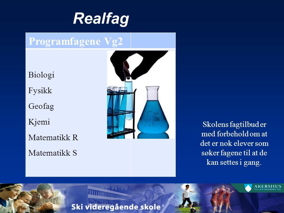 Realfag Programfagene Vg2 Biologi Fysikk Geofag Kjemi Matematikk R Matematikk S Skolens fagtilbud er med forbehold om at det er nok elever som søker fagene til at de kan settes i gang.