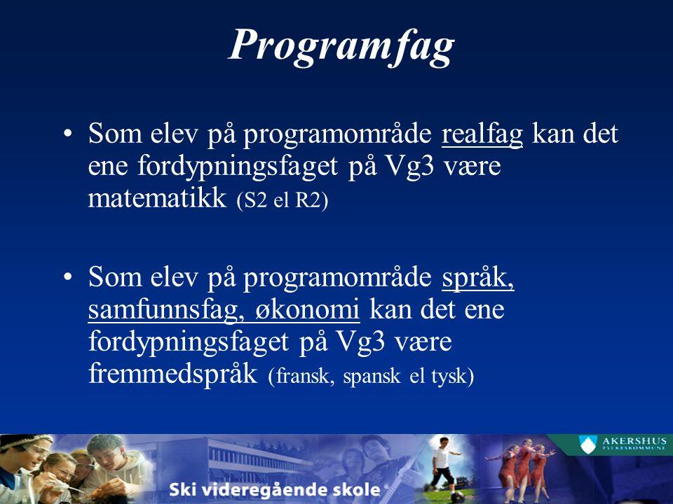 Programfag Som elev på programområde realfag kan det ene fordypningsfaget på Vg3 være matematikk (S2 el R2) Som elev på programområde språk, samfunnsfag, økonomi kan det ene fordypningsfaget på Vg3 være fremmedspråk (fransk, spansk el tysk)