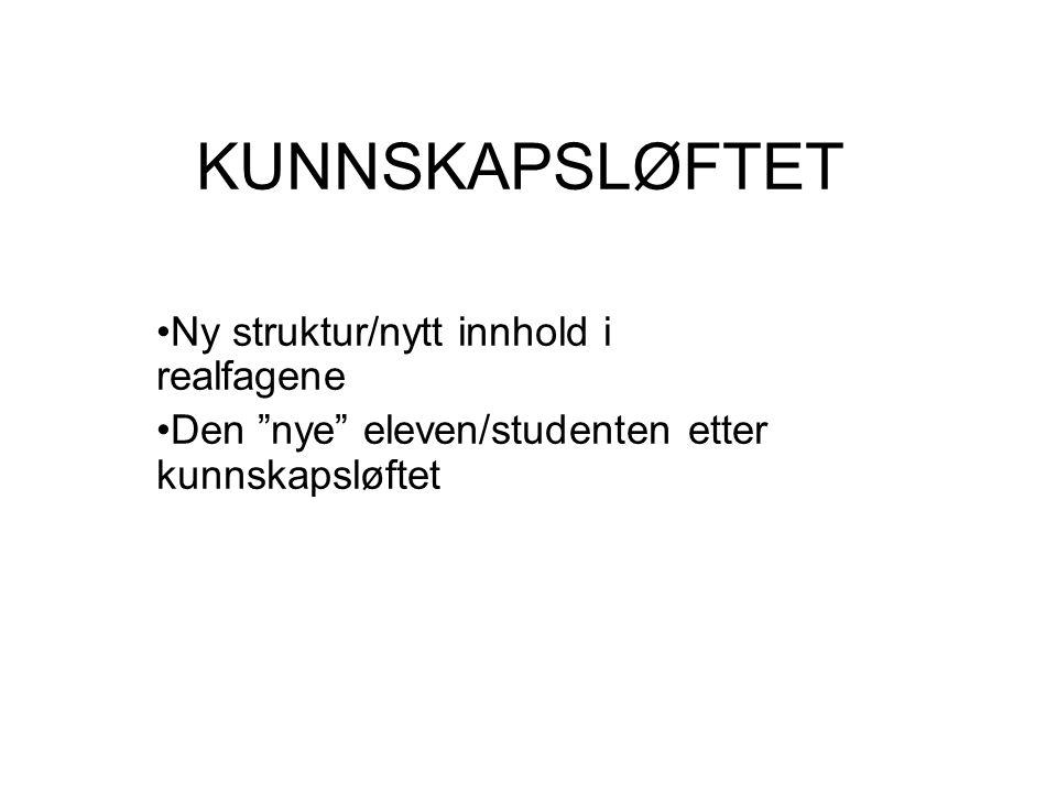"""KUNNSKAPSLØFTET Ny struktur/nytt innhold i realfagene Den """"nye"""" eleven/studenten etter kunnskapsløftet"""