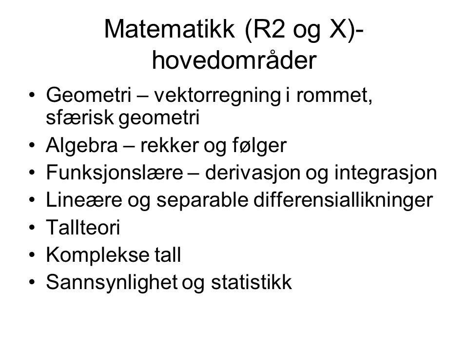 Matematikk (R2 og X)- hovedområder Geometri – vektorregning i rommet, sfærisk geometri Algebra – rekker og følger Funksjonslære – derivasjon og integr