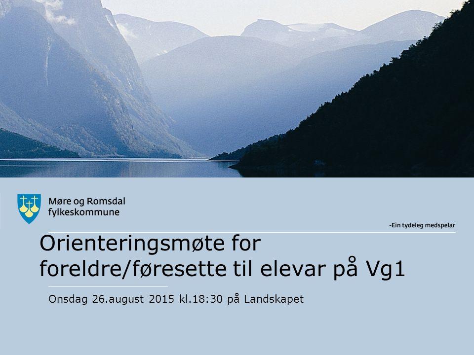 Orienteringsmøte for foreldre/føresette til elevar på Vg1 Onsdag 26.august 2015 kl.18:30 på Landskapet