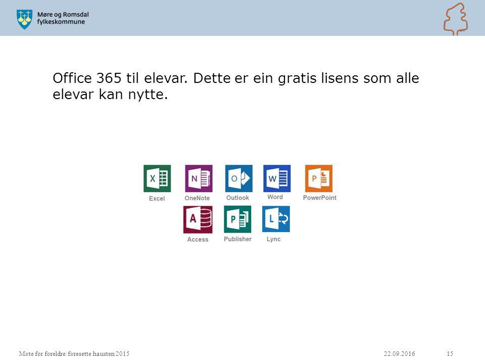 22.09.2016Møte for foreldre/føresette hausten 201515 Office 365 til elevar.