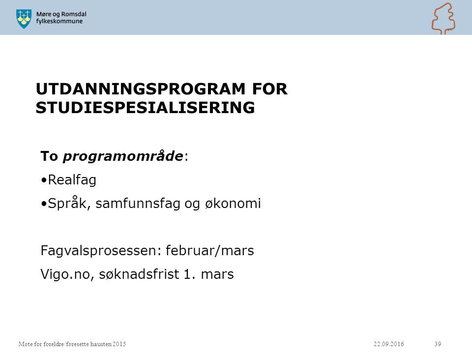 UTDANNINGSPROGRAM FOR STUDIESPESIALISERING 22.09.201639 To programområde: Realfag Språk, samfunnsfag og økonomi Fagvalsprosessen: februar/mars Vigo.no, søknadsfrist 1.