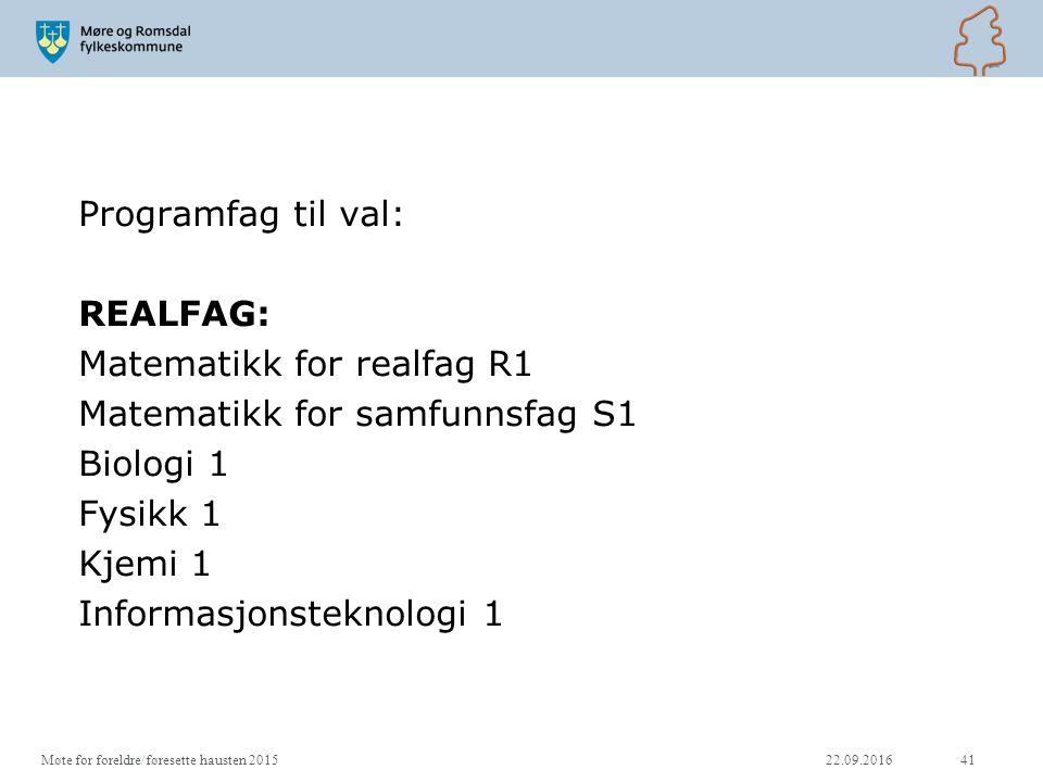 Programfag til val: REALFAG: Matematikk for realfag R1 Matematikk for samfunnsfag S1 Biologi 1 Fysikk 1 Kjemi 1 Informasjonsteknologi 1 22.09.201641Møte for foreldre/føresette hausten 2015