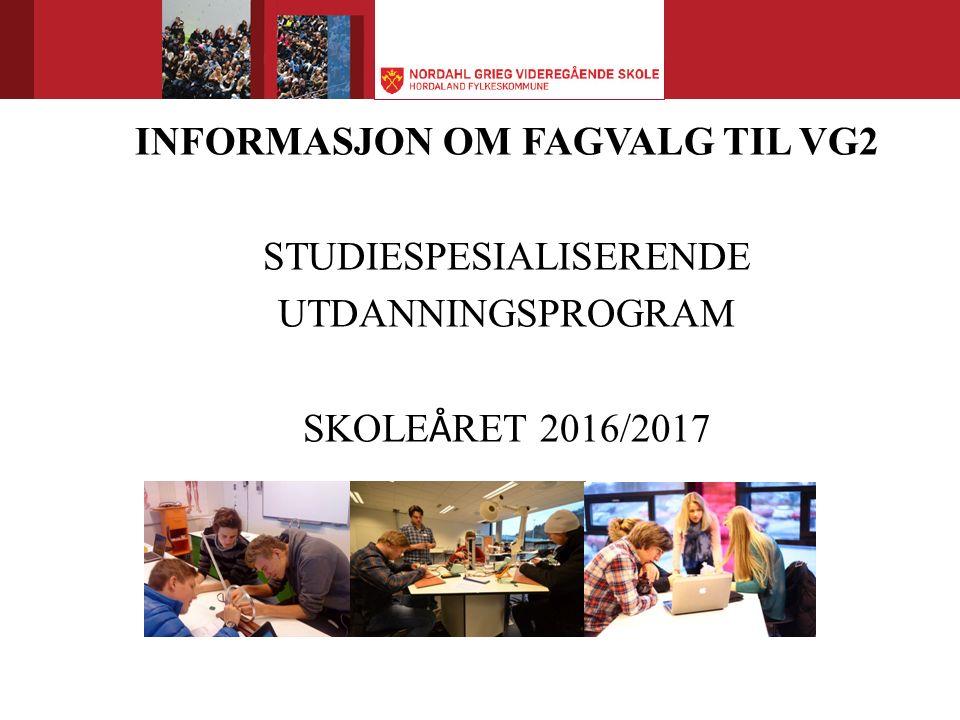 INFORMASJON OM FAGVALG TIL VG2 STUDIESPESIALISERENDE UTDANNINGSPROGRAM SKOLE Å RET 2016/2017