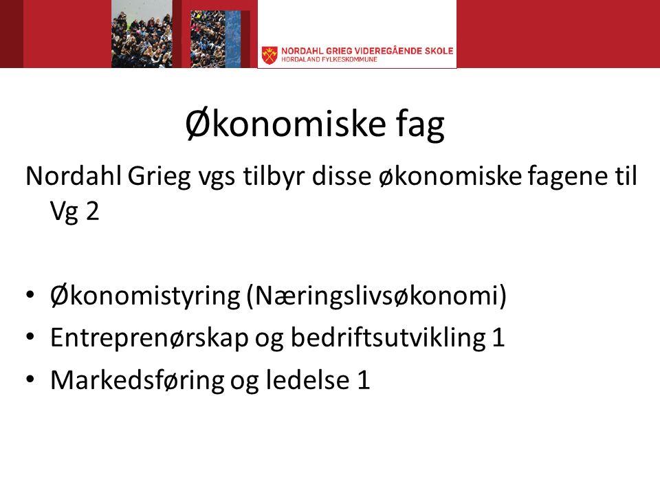 Økonomiske fag Nordahl Grieg vgs tilbyr disse økonomiske fagene til Vg 2 Økonomistyring (Næringslivsøkonomi) Entreprenørskap og bedriftsutvikling 1 Markedsføring og ledelse 1