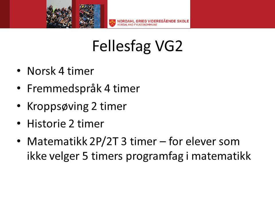 Fellesfag VG2 Norsk 4 timer Fremmedspråk 4 timer Kroppsøving 2 timer Historie 2 timer Matematikk 2P/2T 3 timer – for elever som ikke velger 5 timers programfag i matematikk