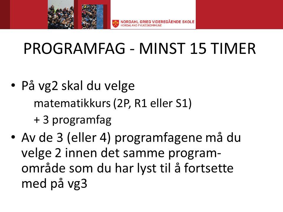 PROGRAMFAG - MINST 15 TIMER På vg2 skal du velge matematikkurs (2P, R1 eller S1) + 3 programfag Av de 3 (eller 4) programfagene må du velge 2 innen det samme program- område som du har lyst til å fortsette med på vg3