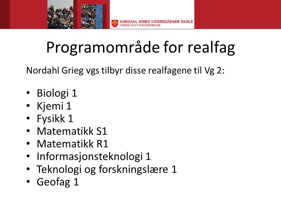 Programområde for realfag Nordahl Grieg vgs tilbyr disse realfagene til Vg 2: Biologi 1 Kjemi 1 Fysikk 1 Matematikk S1 Matematikk R1 Informasjonsteknologi 1 Teknologi og forskningslære 1 Geofag 1