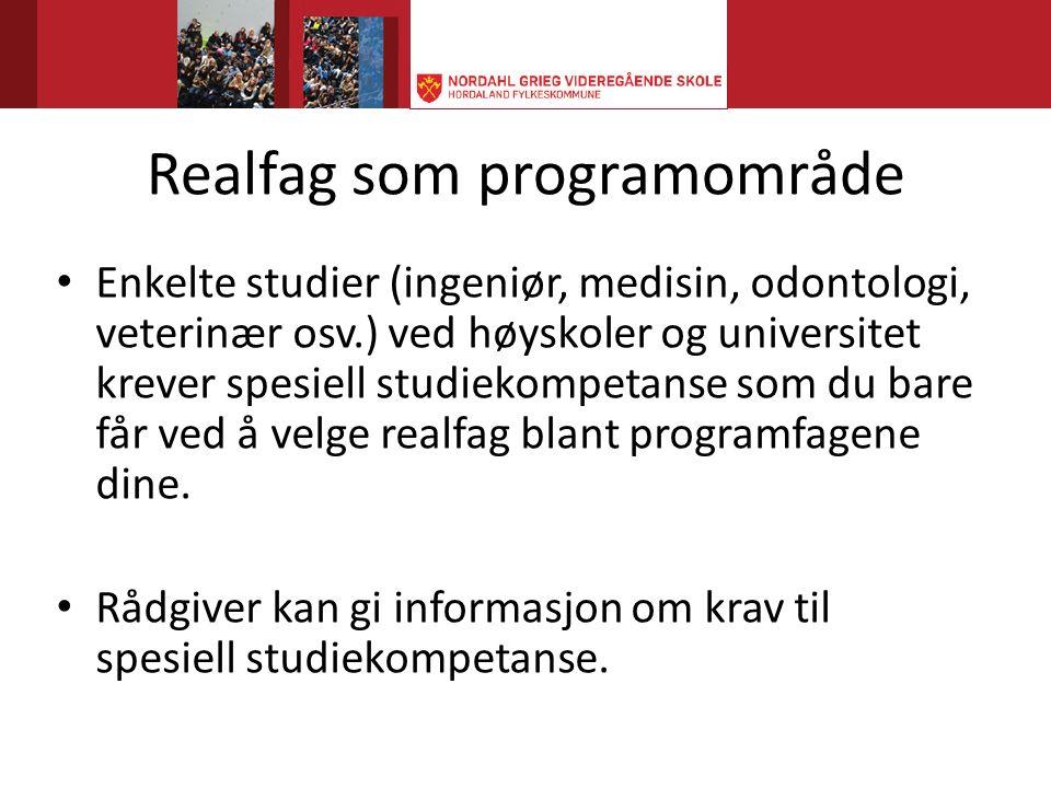 Realfag som programområde Enkelte studier (ingeniør, medisin, odontologi, veterinær osv.) ved høyskoler og universitet krever spesiell studiekompetanse som du bare får ved å velge realfag blant programfagene dine.