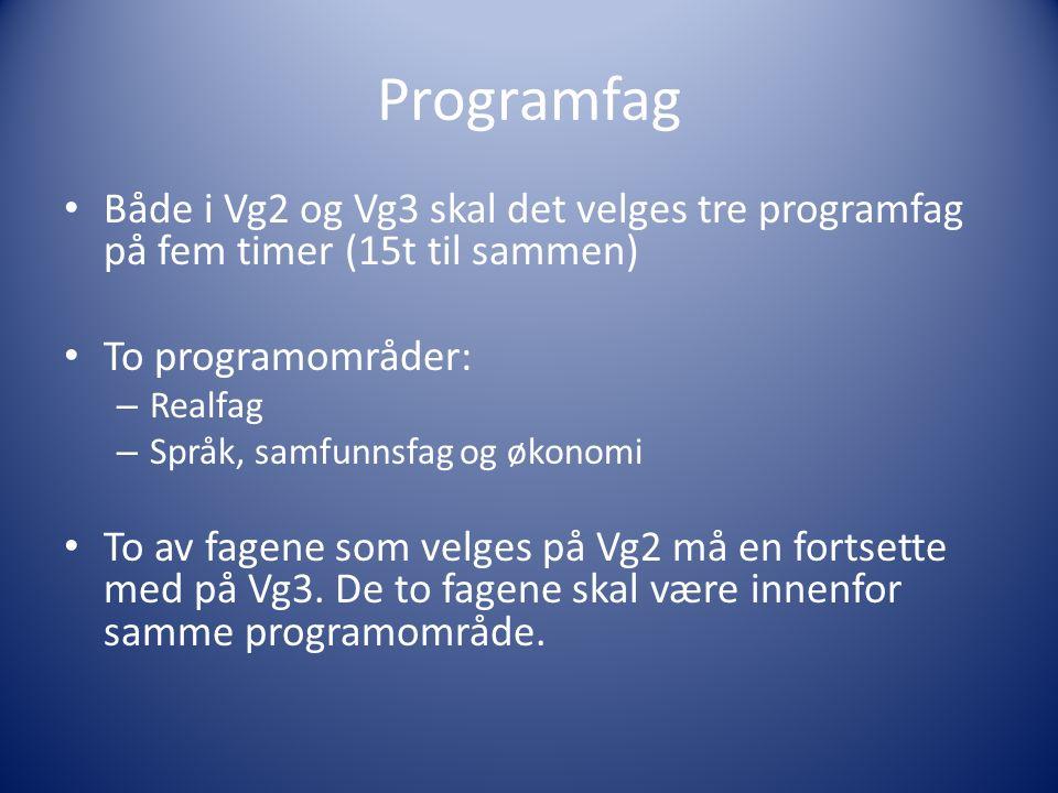 Programfag Både i Vg2 og Vg3 skal det velges tre programfag på fem timer (15t til sammen) To programområder: – Realfag – Språk, samfunnsfag og økonomi To av fagene som velges på Vg2 må en fortsette med på Vg3.