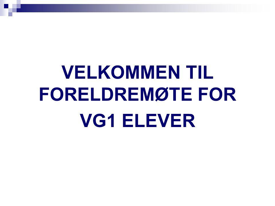 VELKOMMEN TIL FORELDREMØTE FOR VG1 ELEVER