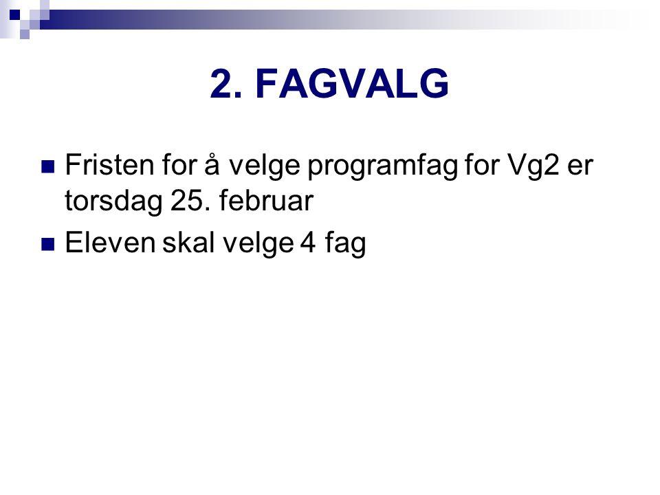 2. FAGVALG Fristen for å velge programfag for Vg2 er torsdag 25. februar Eleven skal velge 4 fag