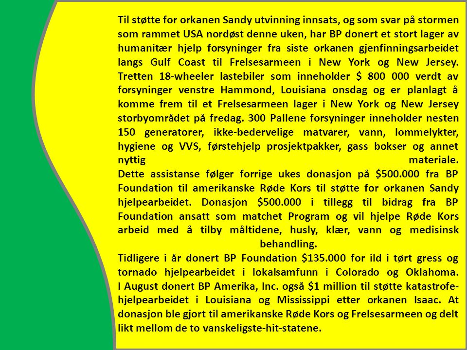Til støtte for orkanen Sandy utvinning innsats, og som svar på stormen som rammet USA nordøst denne uken, har BP donert et stort lager av humanitær hjelp forsyninger fra siste orkanen gjenfinningsarbeidet langs Gulf Coast til Frelsesarmeen i New York og New Jersey.