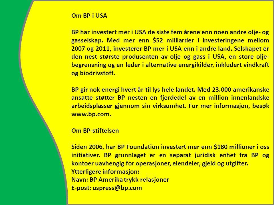 Om BP i USA BP har investert mer i USA de siste fem årene enn noen andre olje- og gasselskap. Med mer enn $52 milliarder i investeringene mellom 2007