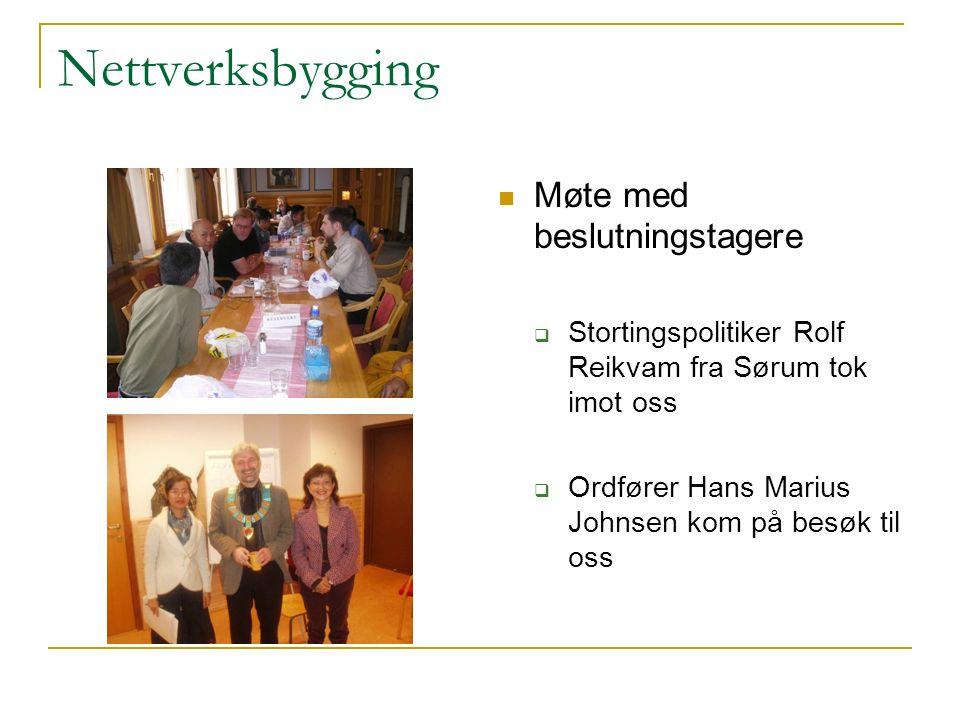 Nettverksbygging Møte med beslutningstagere  Stortingspolitiker Rolf Reikvam fra Sørum tok imot oss  Ordfører Hans Marius Johnsen kom på besøk til o