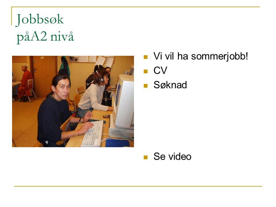 Jobbsøk påA2 nivå Vi vil ha sommerjobb! CV Søknad Se video