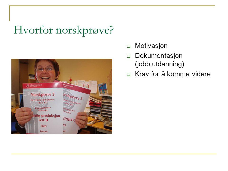 Hvorfor norskprøve?  Motivasjon  Dokumentasjon (jobb,utdanning)  Krav for å komme videre