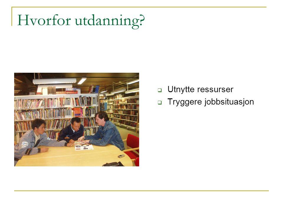 Hvorfor utdanning?  Utnytte ressurser  Tryggere jobbsituasjon