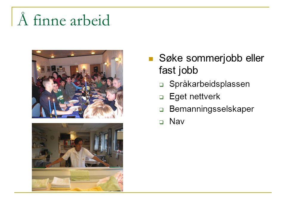 Å finne arbeid Søke sommerjobb eller fast jobb  Språkarbeidsplassen  Eget nettverk  Bemanningsselskaper  Nav