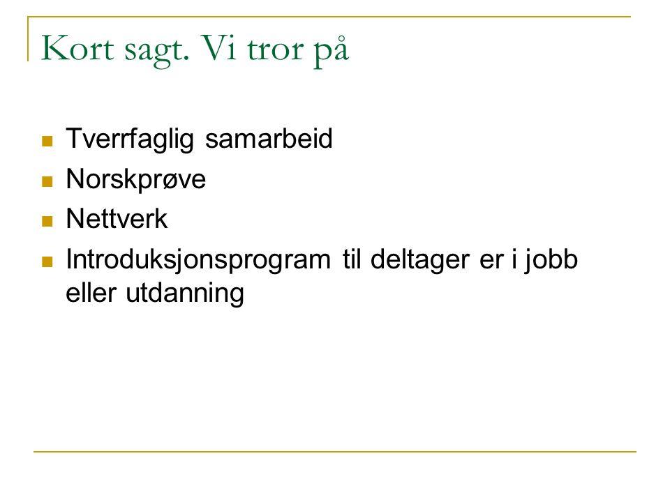 Kort sagt. Vi tror på Tverrfaglig samarbeid Norskprøve Nettverk Introduksjonsprogram til deltager er i jobb eller utdanning